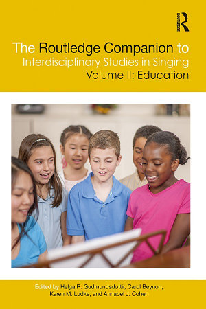 The Routledge Companion to Interdisciplinary Studies in Singing  Volume II  Education