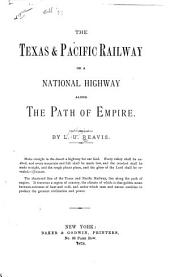 The Texas & Pacific Railway: Or, A National Highway Along the Path of Empire