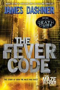 The Fever Code  Maze Runner  Book Five  Prequel  Book