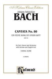 Cantata No. 80 -- Ein feste Burg ist unser Gott: SATB with SATB Soli Choral Worship Cantata