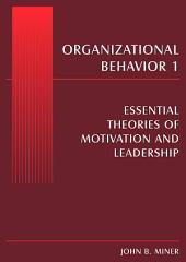 Organizational Behavior 1: Essential Theories of Motivation and Leadership
