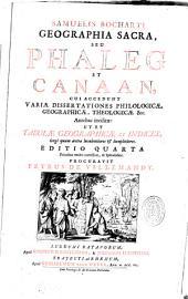 Opera omnia, hoc est, Phaleg, Canaan et Hierozorïcon, quibus accesserunt Dissertationes variae sacri codicis aliorumque momentorum ...