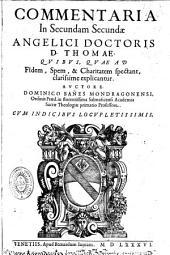 Commentaria in Secumdam Secundae.. D. Thomae, Quaestio 1- 46 (de fide, spe et charitate)