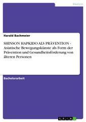 SHINSON HAPKIDO ALS PRÄVENTION - Asiatische Bewegungskünste als Form der Prävention und Gesundheitsförderung von älteren Personen