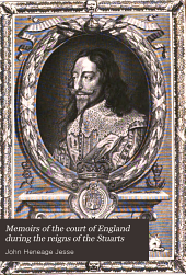 Memoirs of the Court of England During the Reigns of the Stuarts: Including the Protectorate of Oliver Cromwell, Volume 2
