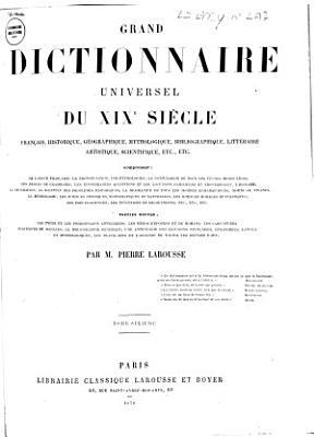 Grand dictionnaire universel du XIXe si  cle fran  ais  historique  g  ographique  mythologique  bibliographique  litt  raire  artistique  scientifique  etc  etc      PDF
