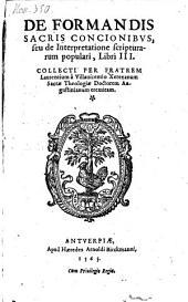 De formandis sacris concionibus, seu de interpretatione scripturarum populari: libri III.