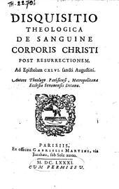 Disquisitio theologica de sanguine corporis Christi post Resurrectionem, ad Epistolam CXLVI sancti Augustini