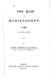 The Maid of Mariendorpt: A Play, in Five Acts