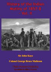 History Of The Indian Mutiny Of 1857-8 – Vol. II [Illustrated Edition]