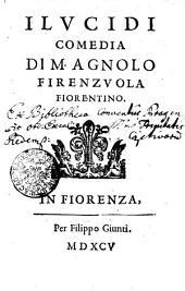 ILVCIDI COMEDIA DI M. AGNOLO FIRENZVOLA FIORENTINO