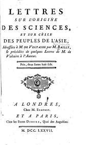 Lettres sur l'origine des sciences: et sur celle des peuples de l'Asie, adressées à m. de Voltaire