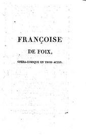 Françoise de Foix: opéra-comique en trois actes