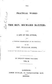 The Practical Works of the Rev. Richard Baxter: With a Life of the Author, and a Critical Examination of His Writings, Volume 10