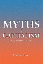 Myths of Capitalism: A Guide for the 99%