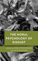 The Moral Psychology of Disgust