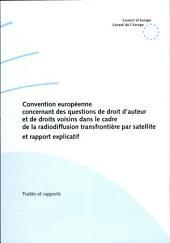 Convention européenne concernant des questions de droit d'auteur et de droits voisins dans le cadre de la radiodiffusion transfrontière par satellite: et rapport explicatif