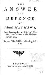 The Answer and Defence of Admiral Mathews, Late Commander in Chief of His Majesty's Fleet in the Mediterranean Sea, to the Charge Exhibited Against Him