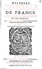 Histoire générale de France avec l'estat de l'église et de l'empire: Contenant l'histoire depuis Louis XI, iusques à Henry III.