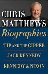 Chris Matthews Biographies E-book Boxed Set: Tip and the Gipper, Jack Kennedy, and Kennedy & Nixon