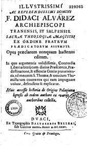 Opus praeclarum... in quo... concordia liberi arbitrii cum divina Praescientia, Praedestinatione et efficacia Gratiae praevenientis... defenditur et explicatur