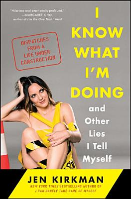 I Know What I m Doing    and Other Lies I Tell Myself PDF