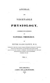 The Bridgewater Treatises on the Power, Wisdom and Goodness of God as Manifested in the Creation: Animal and vegetable physiology, considered with reference to natural theology (2 v.)