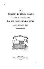 Del viaggio in Terra Santa fatto e descritto da ser Mariano da Siena nel secolo XV.: Codice inedito
