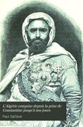 L'Algérie conquise depuis la prise de Constantine jusqu'à nos jours