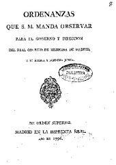 Ordenanzas que S. M. manda observar para el gobierno y dirección del Real Colegio de Medicina de Madrid y su áulica y suprema junta