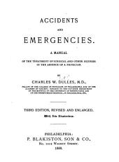 Accidents and Emergencies: A Manual of the Treatment of Surgical and Other Injuries in the Absence of a Physician
