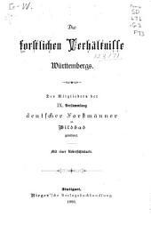 Die forstlichen verhältnisse Württembergs: Den mitgliedern der IX. versammlung Deutscher forstmänner zu Wildbad gewidmet. Mit einer uebersichtskarte