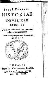 Historiae insubricae libri VI: qui irruptiones barbarorum in Italiam continent: rerum ab origine gentis ad othonem M. epitome