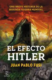 El efecto Hitler: Una breve historia de la Segunda Guerra Mundial