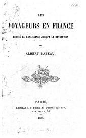 Les voyageurs en France depuis la renaissance jusqu'a la révolution