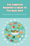 The Complete Beginner s Guide To The Dash Diet PDF