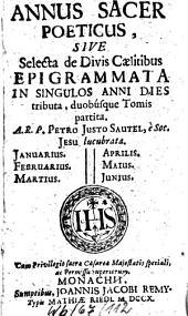 Annus sacer poeticus sive selecta de divis caelitibus epigrammata in singulos anni dies tributa, duobusque tomis partita: I-II