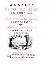 Annales typographici ... Operâ Mich. Maittaire A.M.: Ab anno M.D. ad annum M.D.LVII. 2 vol. in 4. Hagae-Comitum, Fratres Vaillant et N. Prevost, 1722-1725