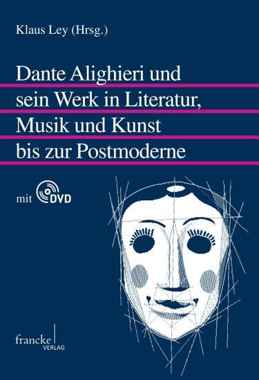 Dante Alighieri und sein Werk in Literatur  Musik und Kunst bis zur Postmoderne PDF