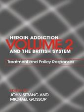 Heroin Addiction and The British System: Volume II Treatment & Policy Responses
