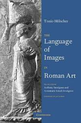 The Language Of Images In Roman Art Book PDF
