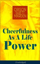 Cheerfulness As A Life Power (Unabridged): How to Avoid the Soul-Consuming and Friction-Wearing Tendencies of Everyday Life