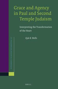 Grace and Agency in Paul and Second Temple Judaism PDF