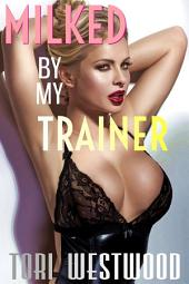Milked By My Trainer (BBW Curvy Lactation Erotic Romance)
