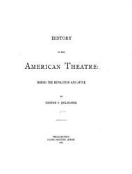 History Of The American Theatre During The Revolution And After 1774 1792 Book PDF