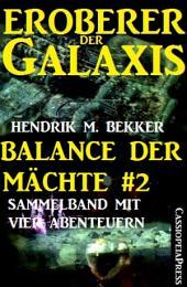 Balance der Mächte 2 (Eroberer der Galaxis: Sammelband mit vier Abenteuern): Cassiopeiapress Science Fiction