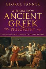 Wisdom from Ancient Greek Philosophy: Uncovering Stoicism and a Daily Stoic Journal: Complete Bundle of Stoicism Books