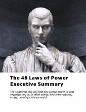 The 48 Laws of Power Executive Summary: How to be ruthless, crafty, cunning and successful.