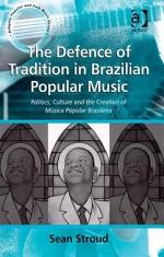 The Defence of Tradition in Brazilian Popular Music Politics Culture and the Creation of MúSica Popular Brasileira