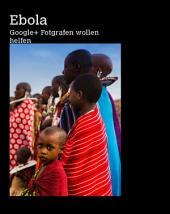 Ebola Google+ Fotografen wollen helfen